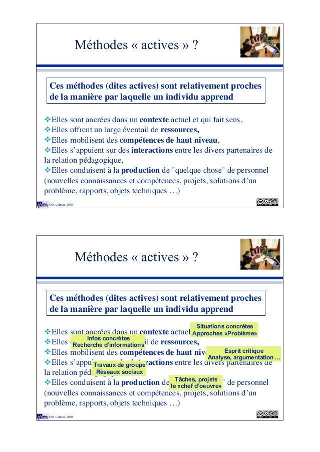 © M. Lebrun, 2010 Méthodes « actives » ? !Elles sont ancrées dans un contexte actuel et qui fait sens, !Elles offrent un l...