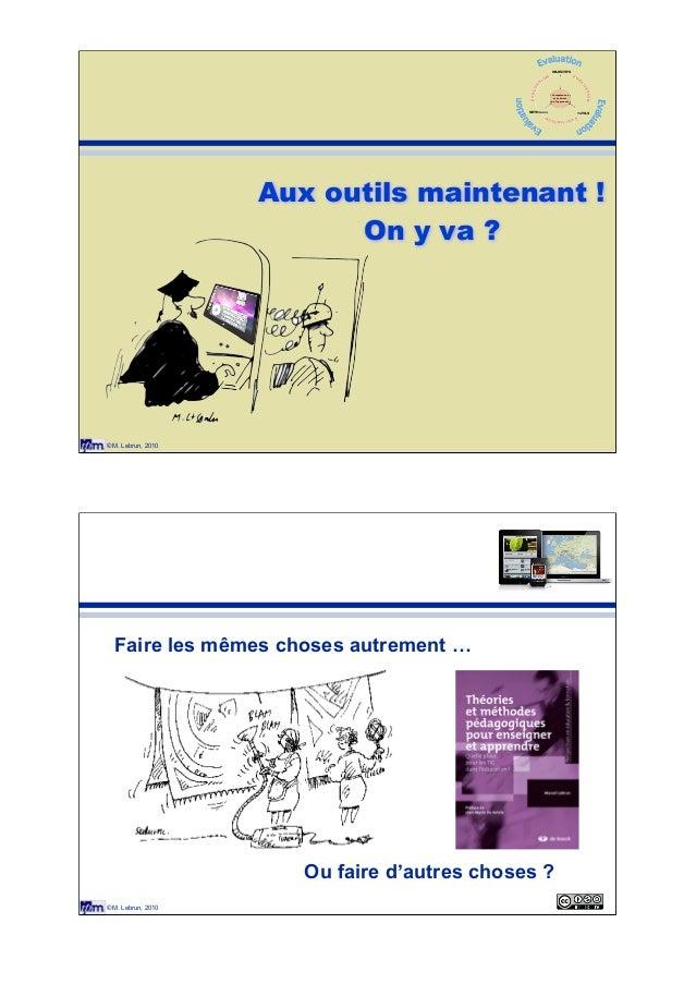 © M. Lebrun, 2010 Aux outils maintenant ! On y va ? Compétences et activités de l'apprenant OBJECTIFS METHODES OUTILS © M....