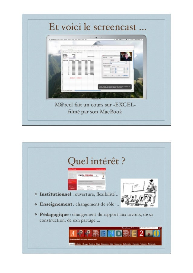 Et voici le screencast ... M@rcel fait un cours sur «EXCEL» filmé par son MacBook Quel intérêt ? ! Institutionnel : ouvertu...