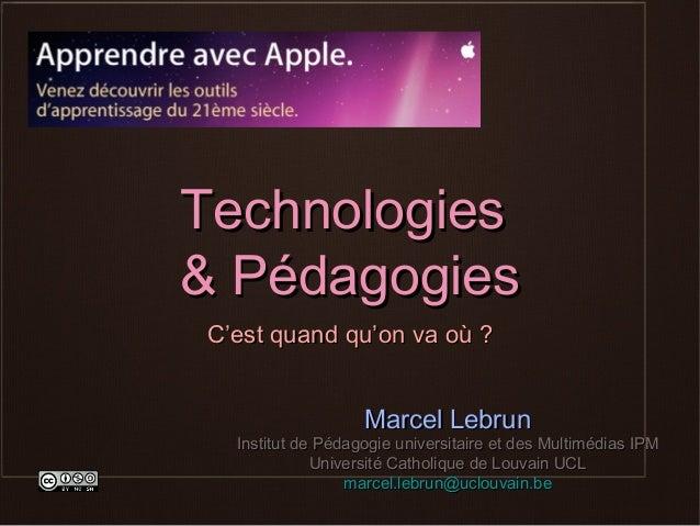 Technologies& PédagogiesC'est quand qu'on va où ?                   Marcel Lebrun  Institut de Pédagogie universitaire et ...