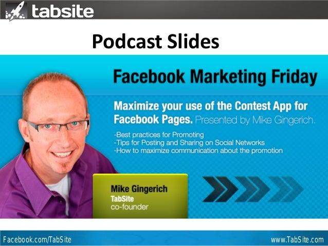 Webinar: July 27, 2011 Facebook.com/TabSite www.TabSite.com Webinar Mike Gingerich TabSite Co-founder Podcast Slides How t...