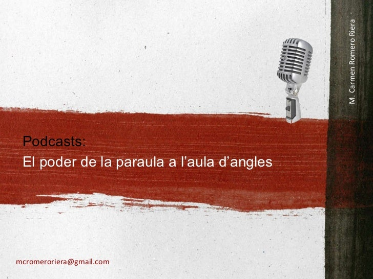 Podcasts:  El poder de la paraula a l'aula d'angles M. Carmen   Romero   Riera [email_address]