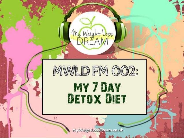 MWLD FM 002: My 7 Day Detox Diet
