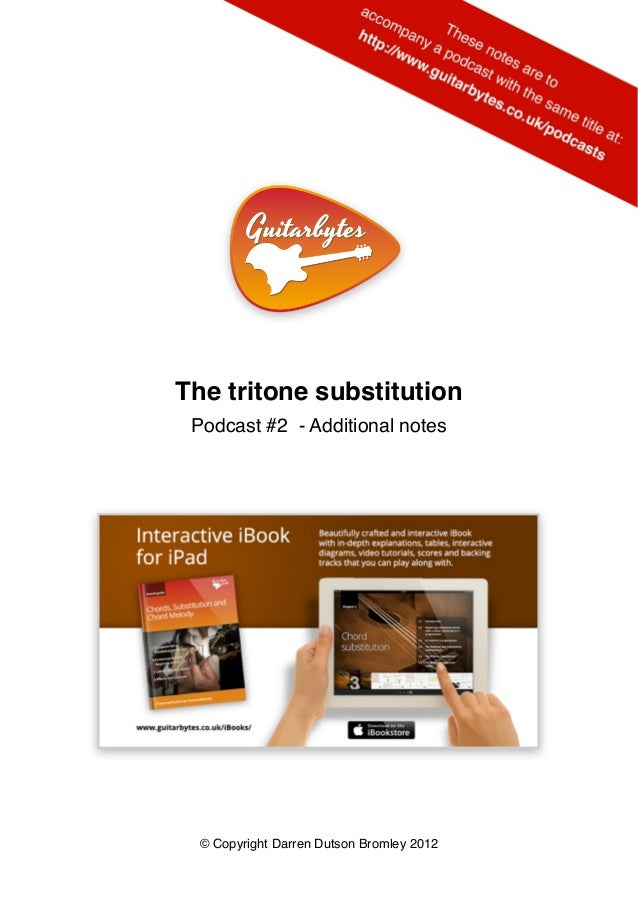 The tritone substitution Podcast #2 - Additional notes  © Copyright Darren Dutson Bromley 2012