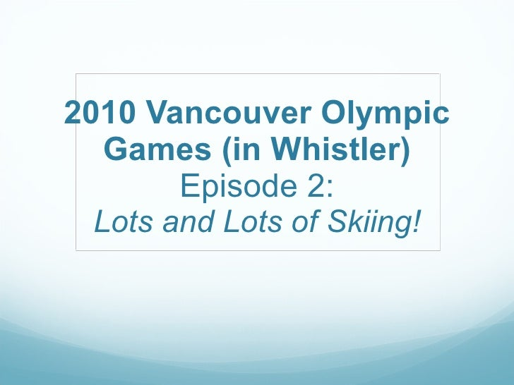 2010 Vancouver Olympic Games (in Whistler) Episode 2: Lots and Lots of Skiing!