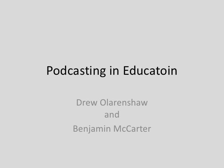 Podcasting in Education<br />Drew Olarenshawand<br />Benjamin McCarter<br />