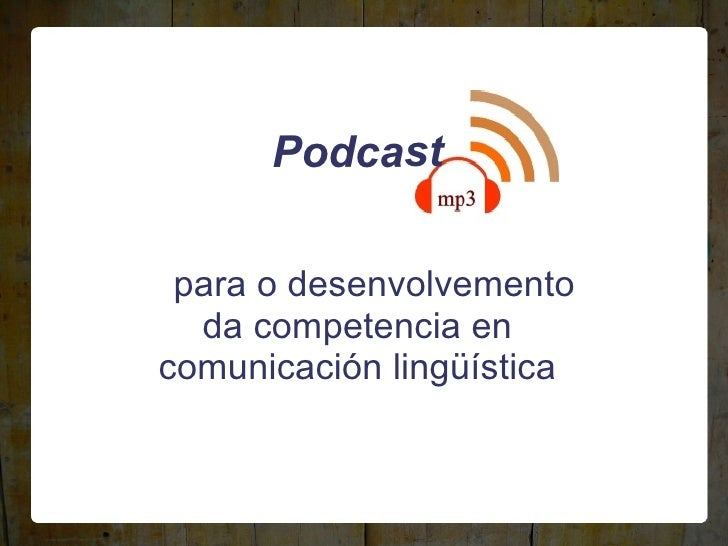 Podcast  para o desenvolvemento da competencia en comunicación lingüística
