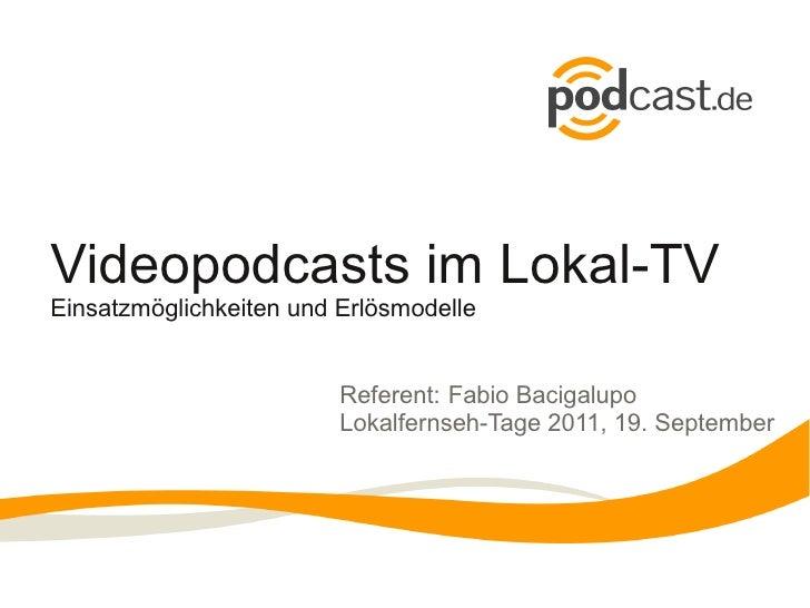 Videopodcasts im Lokal-TVEinsatzmöglichkeiten und Erlösmodelle                         Referent: Fabio Bacigalupo         ...