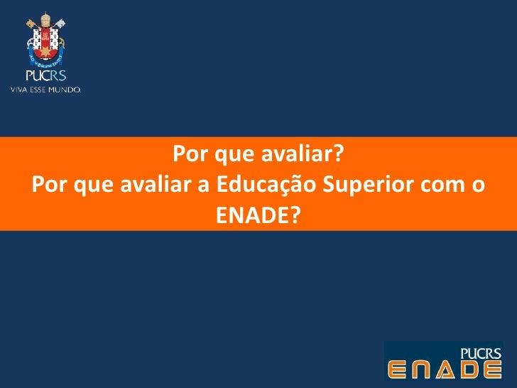 Por que avaliar?Por que avaliar a Educação Superior com o ENADE?<br />