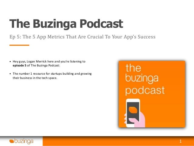The Buzinga Podcast Ep 5: The 5 App Metrics That Are Crucial To Your App's Success • Hey guys, Logan Merrick here and you'...