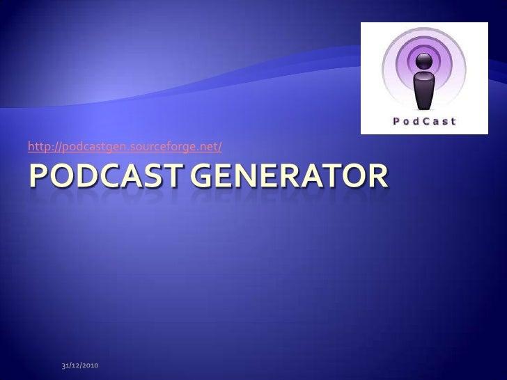 Podcastgenerator<br />http://podcastgen.sourceforge.net/<br />25/12/2010<br />