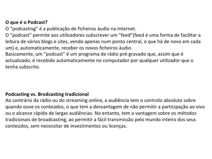 """O que é o Podcast? O """"podcasting"""" é a publicação de ficheiros áudio na Internet. O """"podcast"""" permite aos utilizadores subs..."""