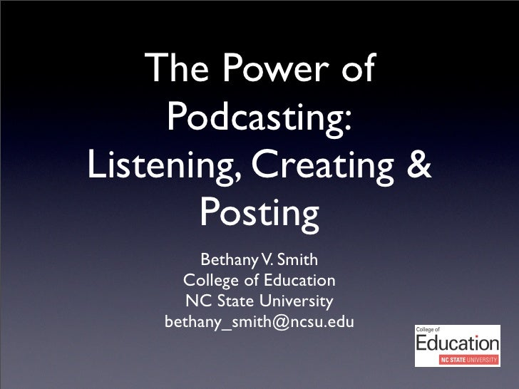 The Power of      Podcasting: Listening, Creating &        Posting         Bethany V. Smith       College of Education    ...
