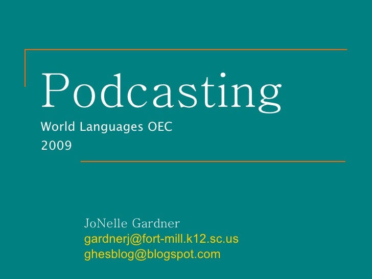 Podcasting  World Languages OEC  2009 JoNelle Gardner [email_address] [email_address]