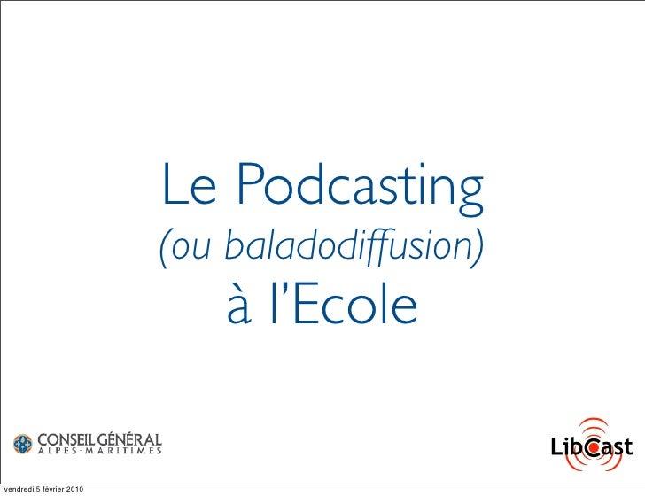 Le Podcasting                           (ou baladodiffusion)                               à l'Ecole  vendredi 5 février 2...