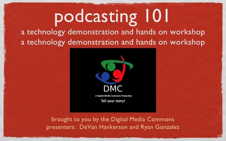 podcasting 101 a technology demonstration and hands on workshop a technology demonstration and hands on workshop <ul><li>b...