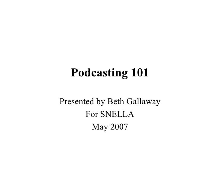 Podcasting 101  Presented by Beth Gallaway        For SNELLA          May 2007