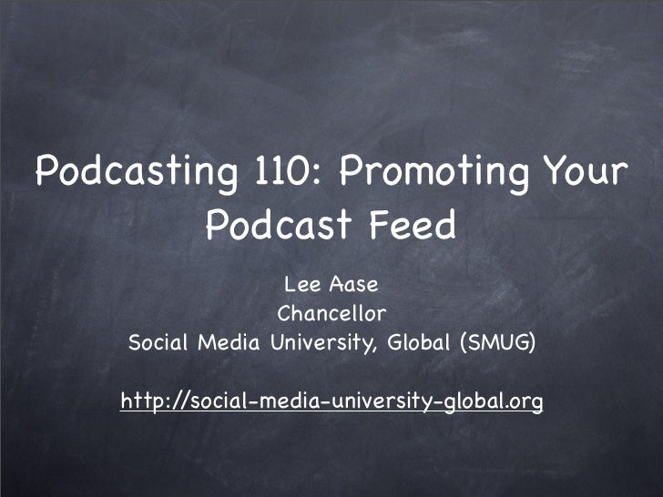 Podcasting 110: Promoting Your          Podcast Feed                    Lee Aase                   Chancellor     Social M...