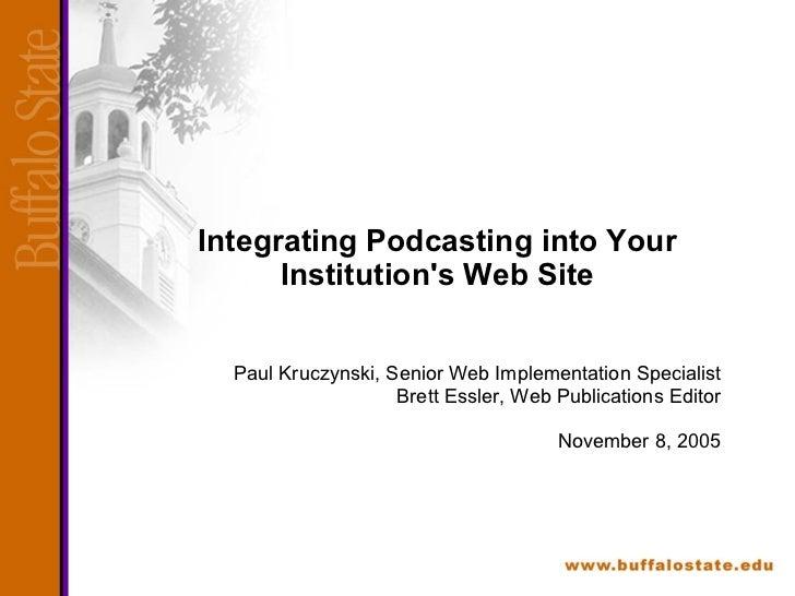 Integrating Podcasting into Your Institution's Web Site Paul Kruczynski, Senior Web Implementation Specialist Brett Essler...