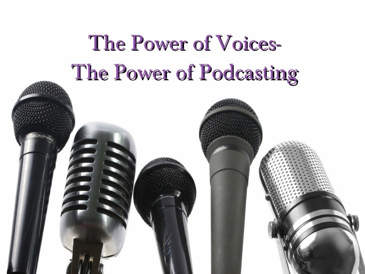 The Power of Voices- The Power of Podcasting