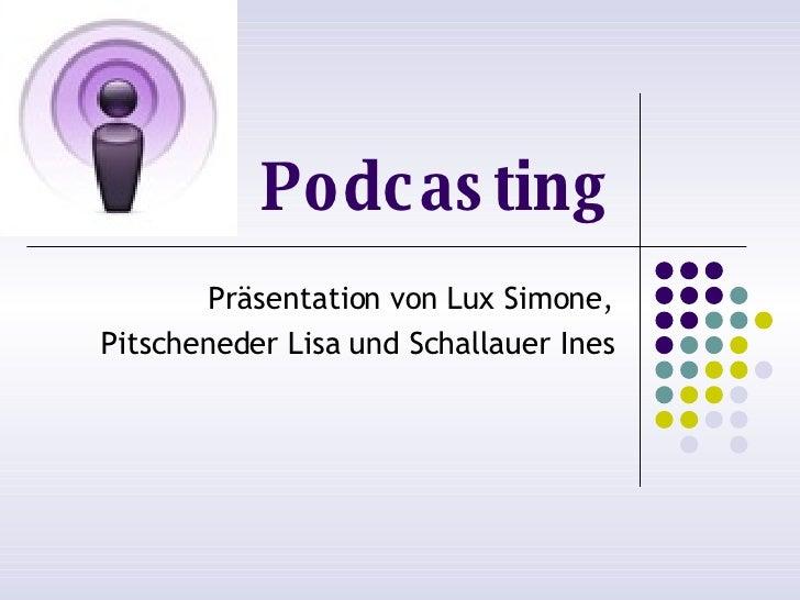 Podc as ting        Präsentation von Lux Simone, Pitscheneder Lisa und Schallauer Ines