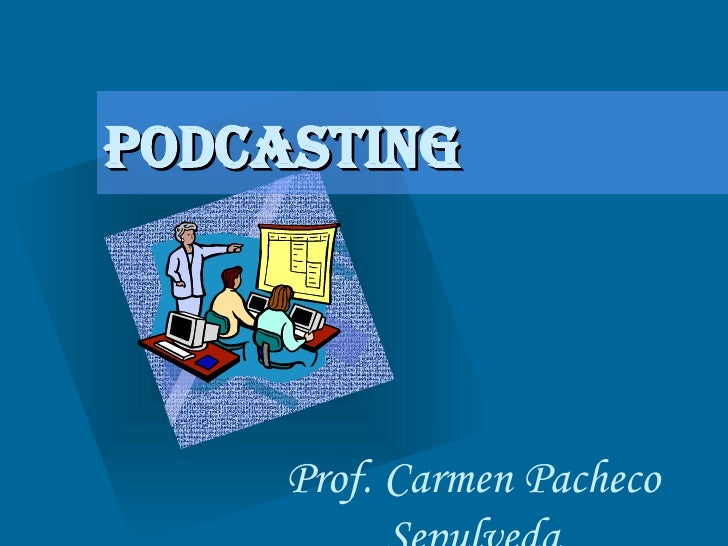 Podcasting Prof. Carmen Pacheco Sepulveda <ul><li>To insert your company logo on this slide </li></ul><ul><li>From the Ins...