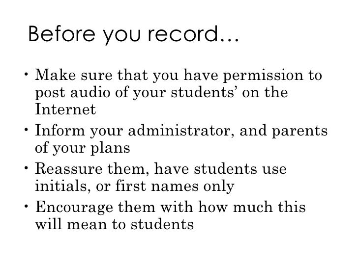 Before you record… <ul><li>Make sure that you have permission to post audio of your students' on the Internet </li></ul><u...