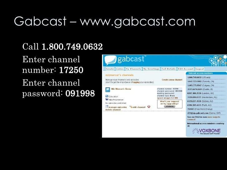 Gabcast – www.gabcast.com <ul><li>Call  1.800.749.0632 </li></ul><ul><li>Enter channel number:  17250 </li></ul><ul><li>En...