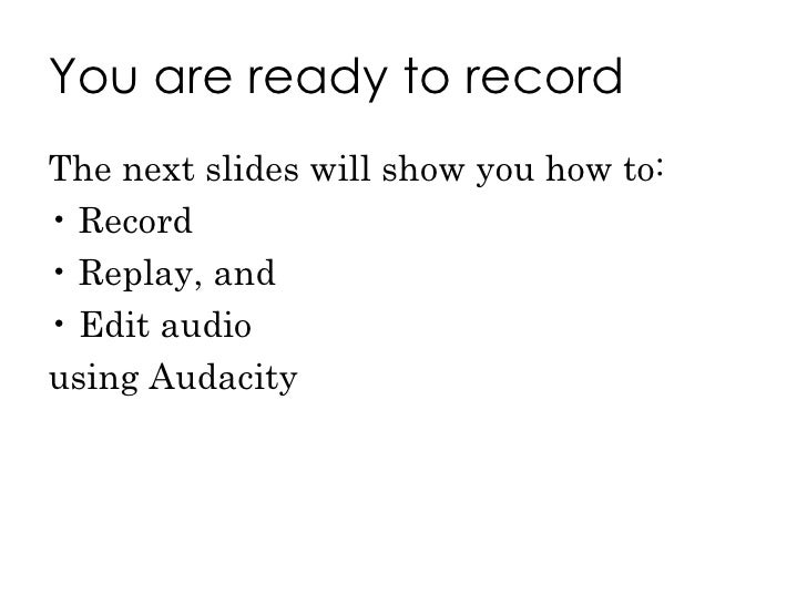 You are ready to record <ul><li>The next slides will show you how to: </li></ul><ul><li>Record </li></ul><ul><li>Replay, a...