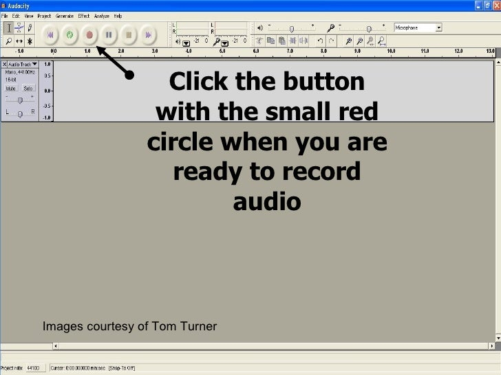 Click the button with the small red circle when you are ready to record audio Images courtesy of Tom Turner
