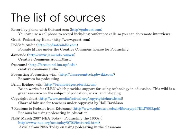 The list of sources <ul><li>Record by phone with Gabcast.com ( http:// gabcast.com ) You can use a cellphone to record inc...