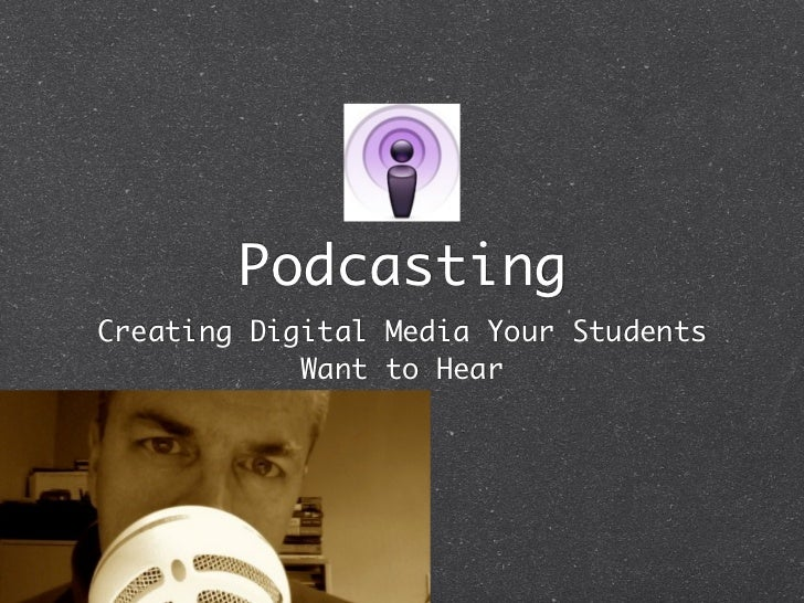 PodcastingCreating Digital Media Your Students            Want to Hear