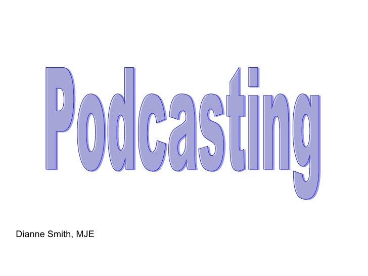 Podcasting Dianne Smith, MJE