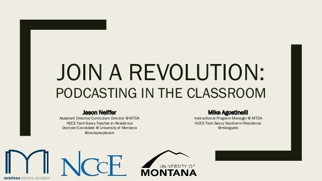 JOIN A REVOLUTION: PODCASTING IN THE CLASSROOM Jason Neiffer Assistant Director/Curriculum Director @ MTDA NCCE Tech-Savvy...