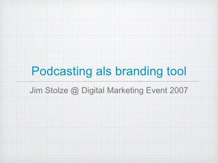 Podcasting als branding tool <ul><li>Jim Stolze @ Digital Marketing Event 2007 </li></ul>