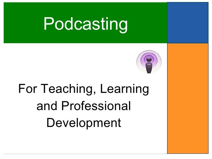 Podcasting For Teaching, Learning and Professional Development