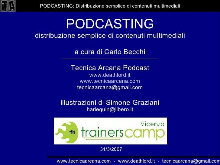 www.tecnicaarcana.com  -  www.deathlord.it  -  [email_address] PODCASTING distribuzione semplice di contenuti multimediali...