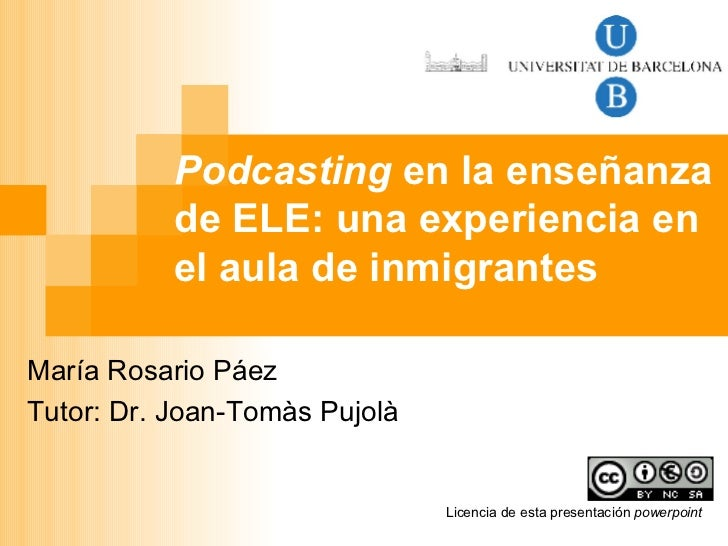 Podcasting  en la enseñanza de ELE: una experiencia en el aula de inmigrantes María Rosario Páez Tutor: Dr. Joan-Tomàs Puj...