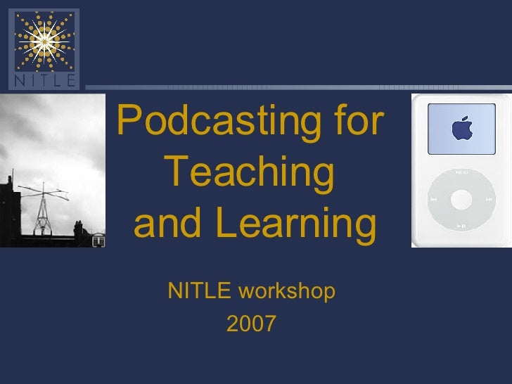 Podcasting for Teaching  and Learning NITLE workshop 2007