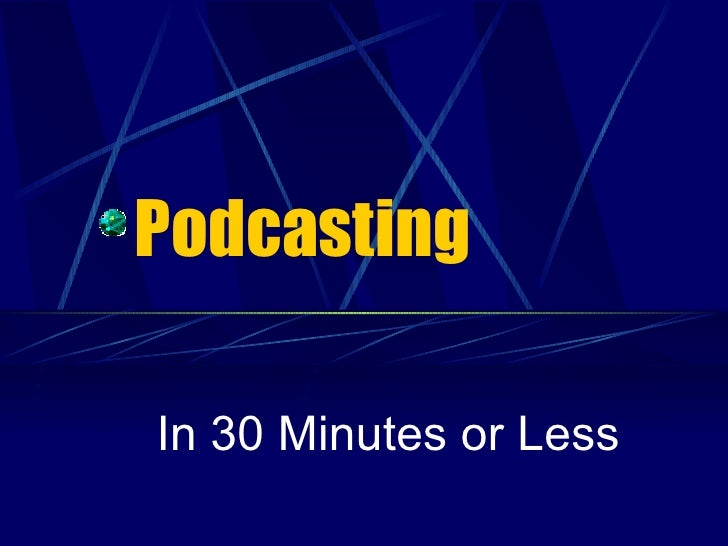 Podcasting In 30 Minutes or Less