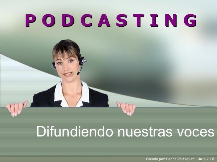PODCASTING PODCASTING      Difundiendonuestrasvoces                  Creadopor:SantiaVelázquez...
