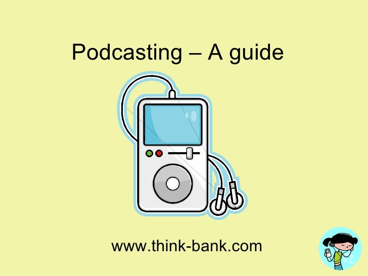 Podcasting – A guide www.think-bank.com