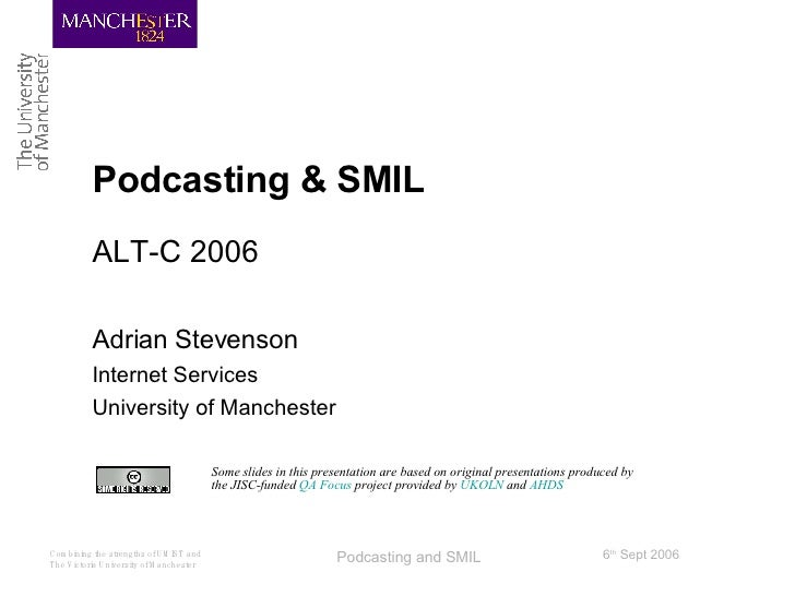Podcasting & SMIL <ul><li>ALT-C 2006 </li></ul><ul><li>Adrian Stevenson </li></ul><ul><li>Internet Services </li></ul><ul>...