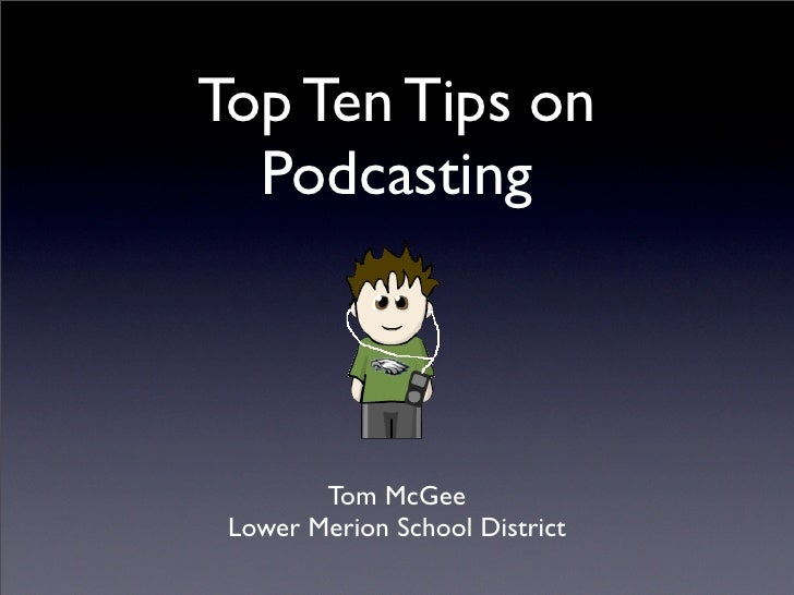 Top Ten Tips on   Podcasting            Tom McGee  Lower Merion School District