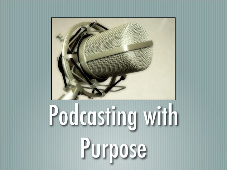 Podcasting with    Purpose