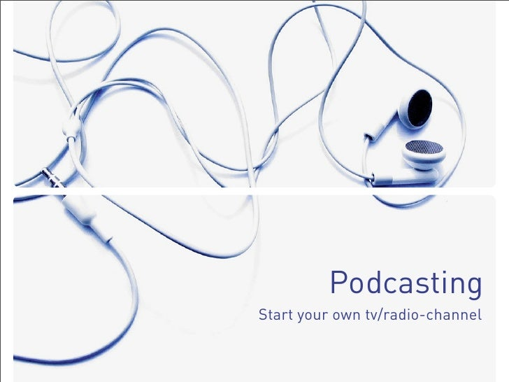 Podcasting Start your own tv/radio-channel