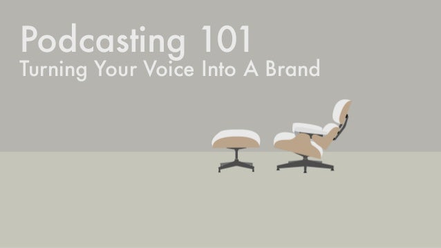 Podcasting 101 Turning Your Voice Into A Brand