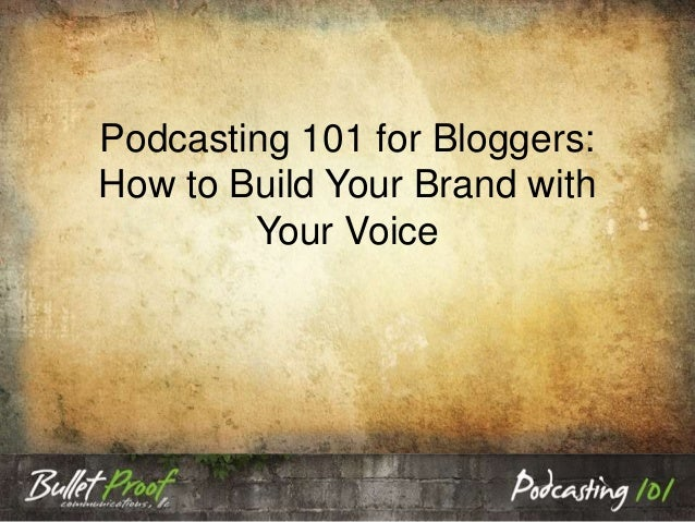 Podcasting 101 for Bloggers: How to Build Your Brand with Your Voice