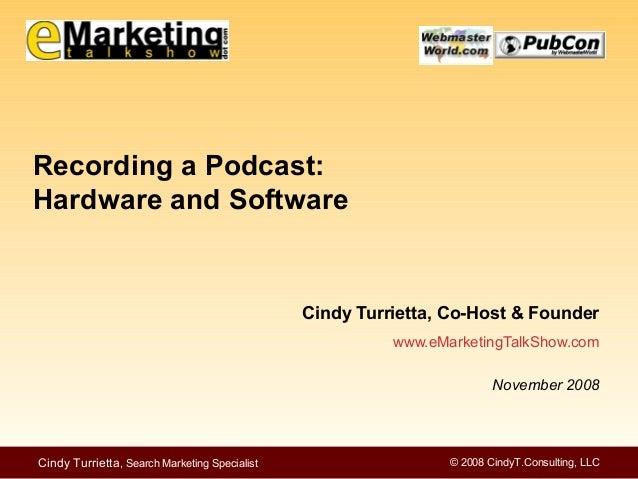 © 2008 CindyT.Consulting, LLCCindy Turrietta, Search Marketing Specialist Cindy Turrietta, Co-Host & Founder www.eMarketin...