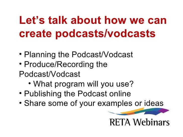 <ul><li>Let's talk about how we can create podcasts/vodcasts </li></ul><ul><li>Planning the Podcast/Vodcast </li></ul><ul>...